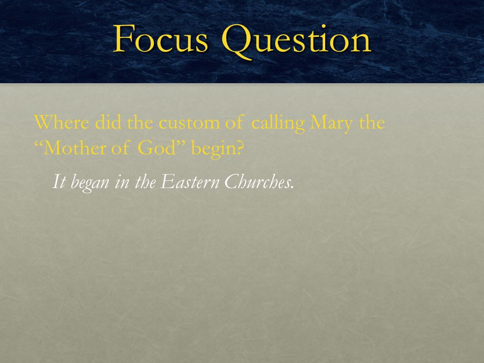 Focus Question Where did the custom of calling Mary the Mother of God begin.