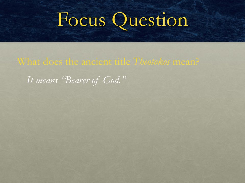 Focus Question What does the ancient title Theotokos mean