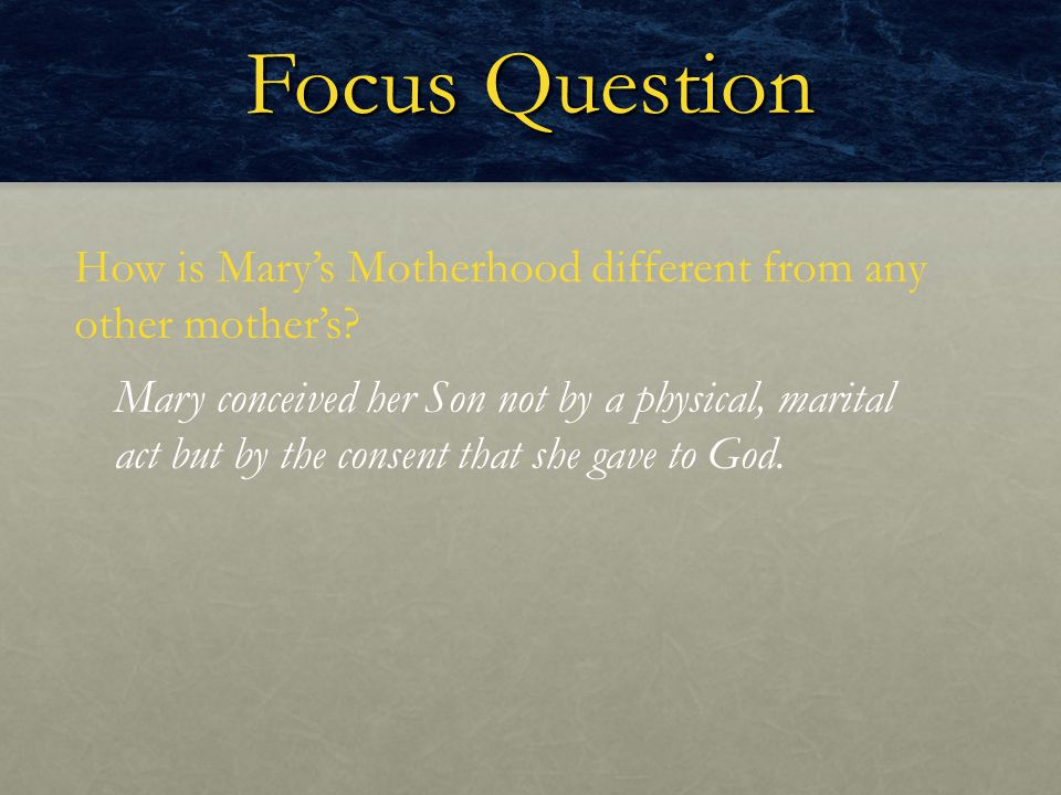 Focus Question How is Mary's Motherhood different from any other mother's