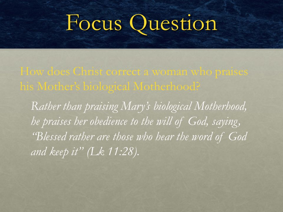 Focus Question How does Christ correct a woman who praises his Mother's biological Motherhood