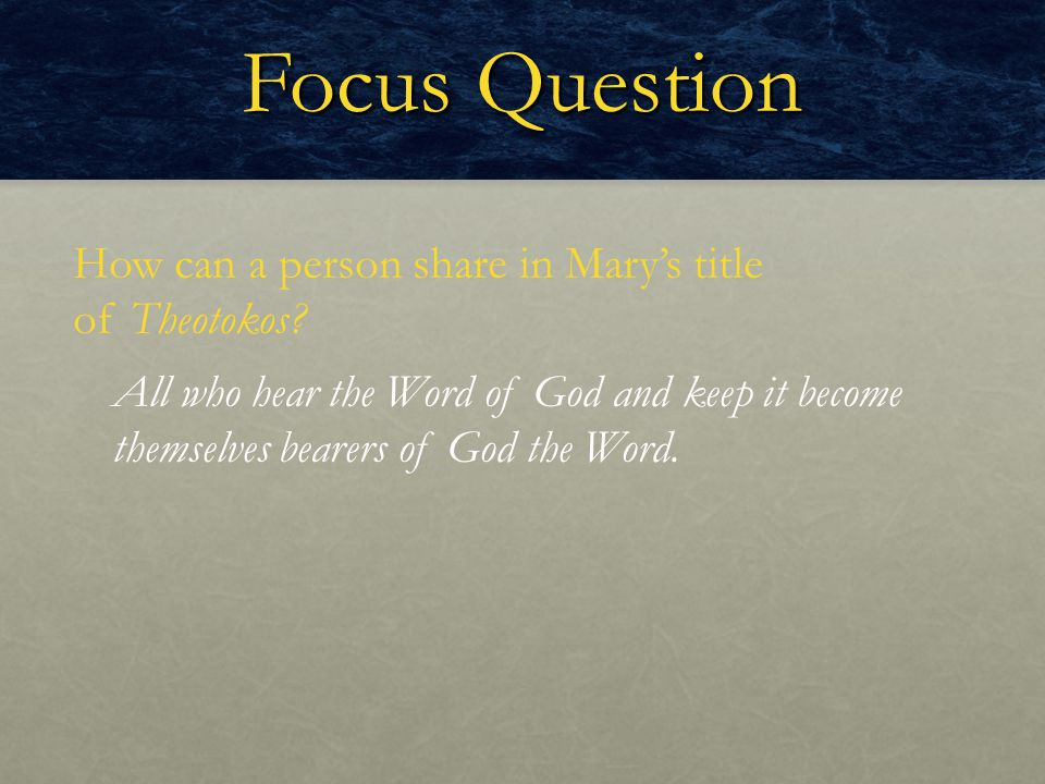 Focus Question How can a person share in Mary's title of Theotokos