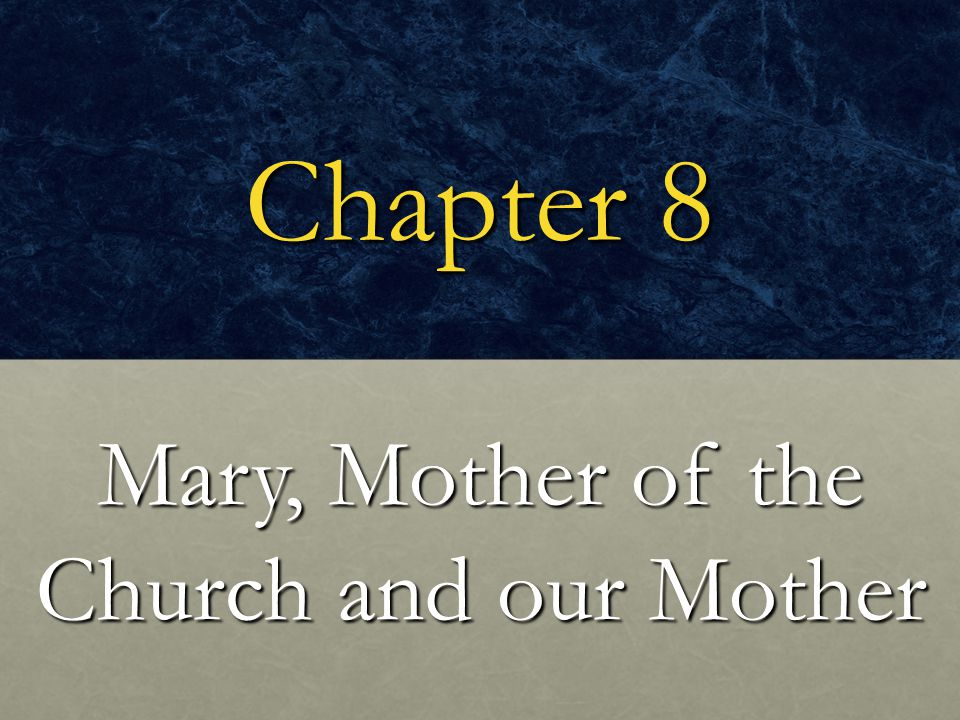 Mary, Mother of the Church and our Mother