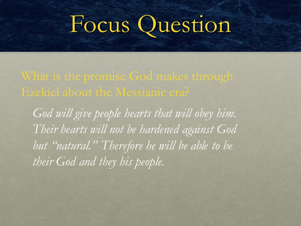 Focus Question What is the promise God makes through Ezekiel about the Messianic era