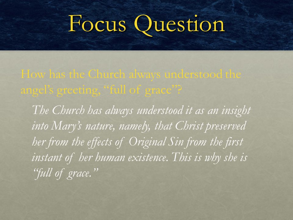 Focus Question How has the Church always understood the angel's greeting, full of grace