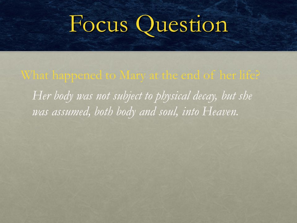 Focus Question What happened to Mary at the end of her life