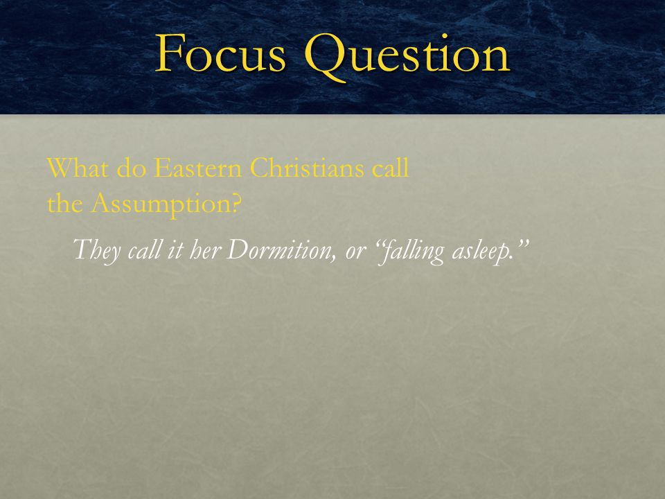 Focus Question What do Eastern Christians call the Assumption