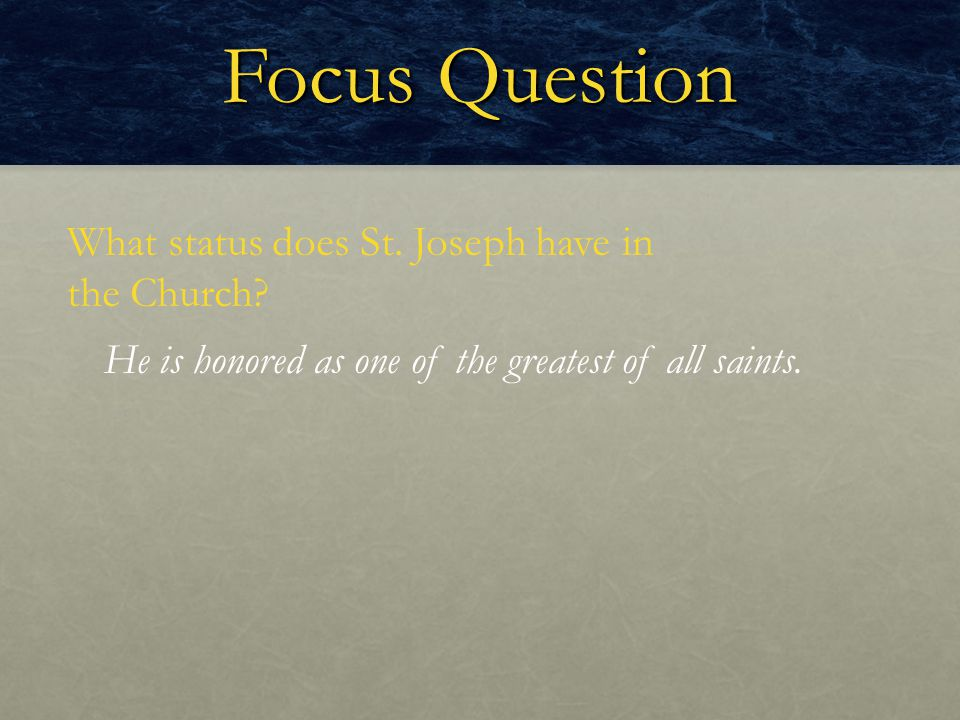 Focus Question What status does St. Joseph have in the Church