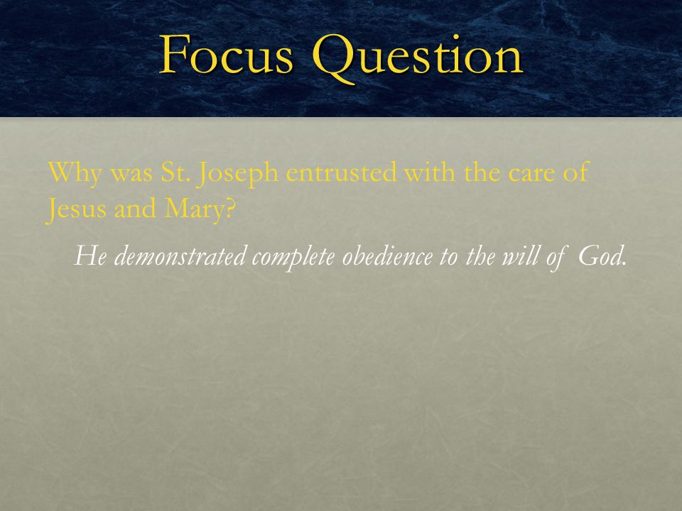 Focus Question Why was St. Joseph entrusted with the care of Jesus and Mary.