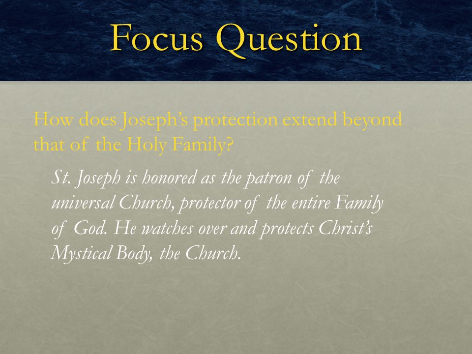 Focus Question How does Joseph's protection extend beyond that of the Holy Family