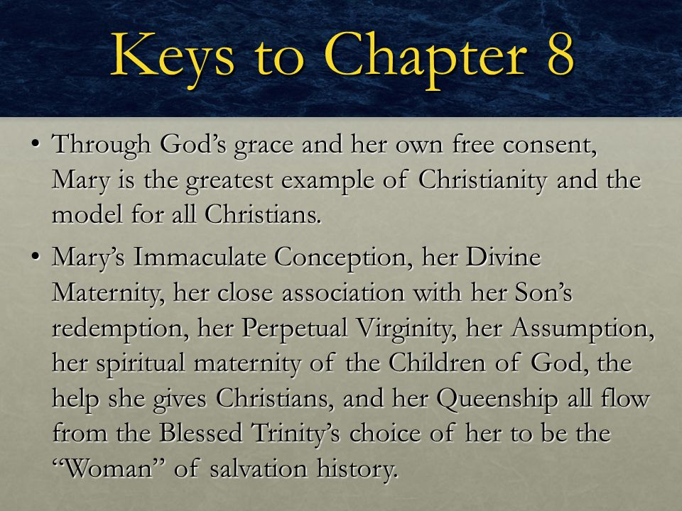 Keys to Chapter 8 Through God's grace and her own free consent, Mary is the greatest example of Christianity and the model for all Christians.