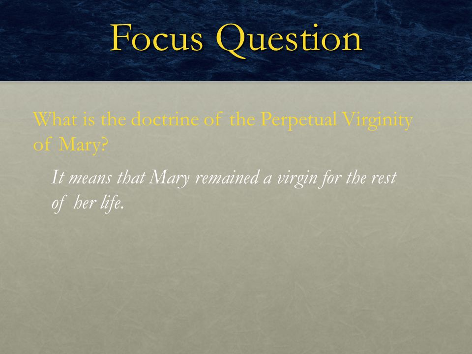Focus Question What is the doctrine of the Perpetual Virginity of Mary.