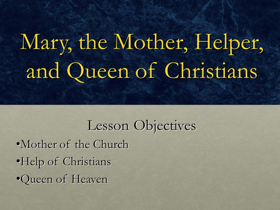Mary, the Mother, Helper, and Queen of Christians