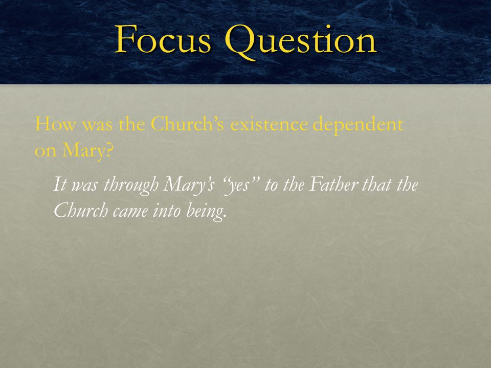 Focus Question How was the Church's existence dependent on Mary