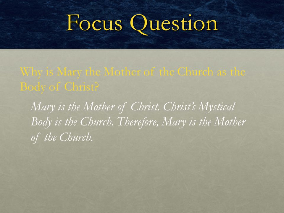 Focus Question Why is Mary the Mother of the Church as the Body of Christ
