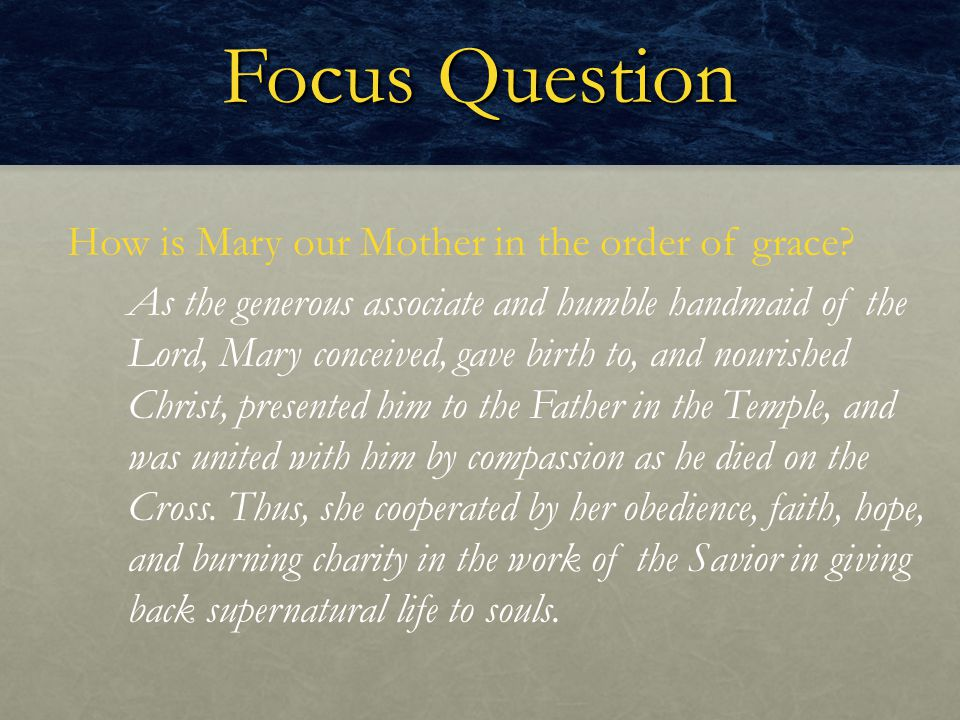 Focus Question How is Mary our Mother in the order of grace