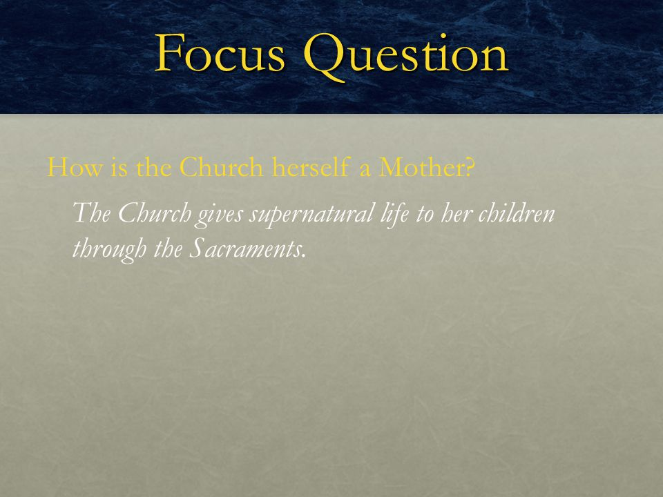 Focus Question How is the Church herself a Mother