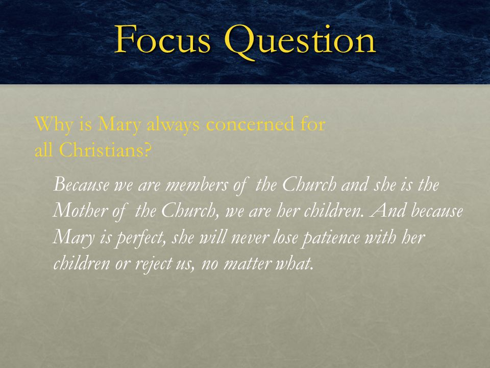 Focus Question Why is Mary always concerned for all Christians