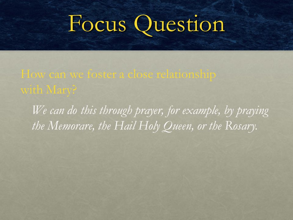 Focus Question How can we foster a close relationship with Mary