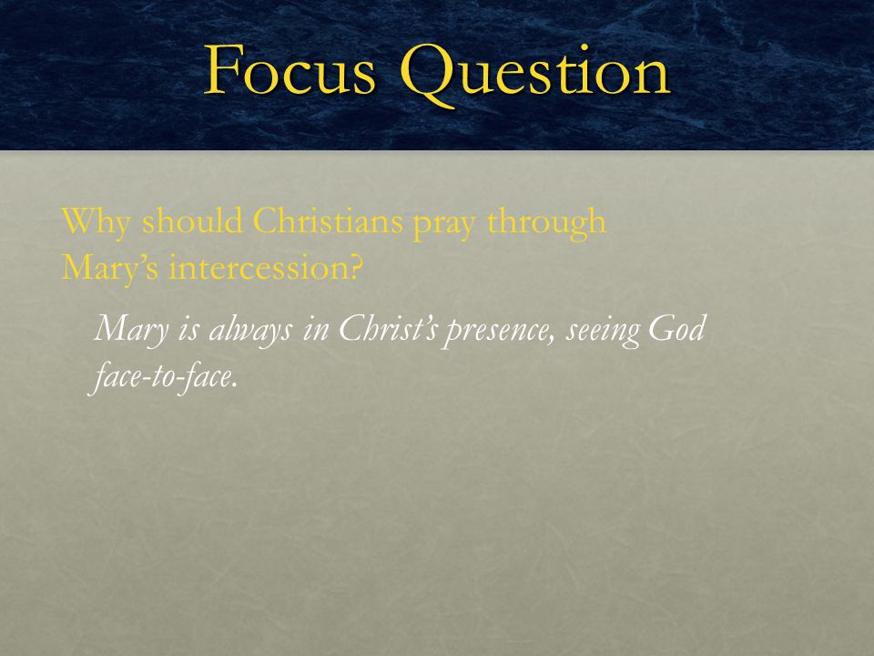 Focus Question Why should Christians pray through Mary's intercession