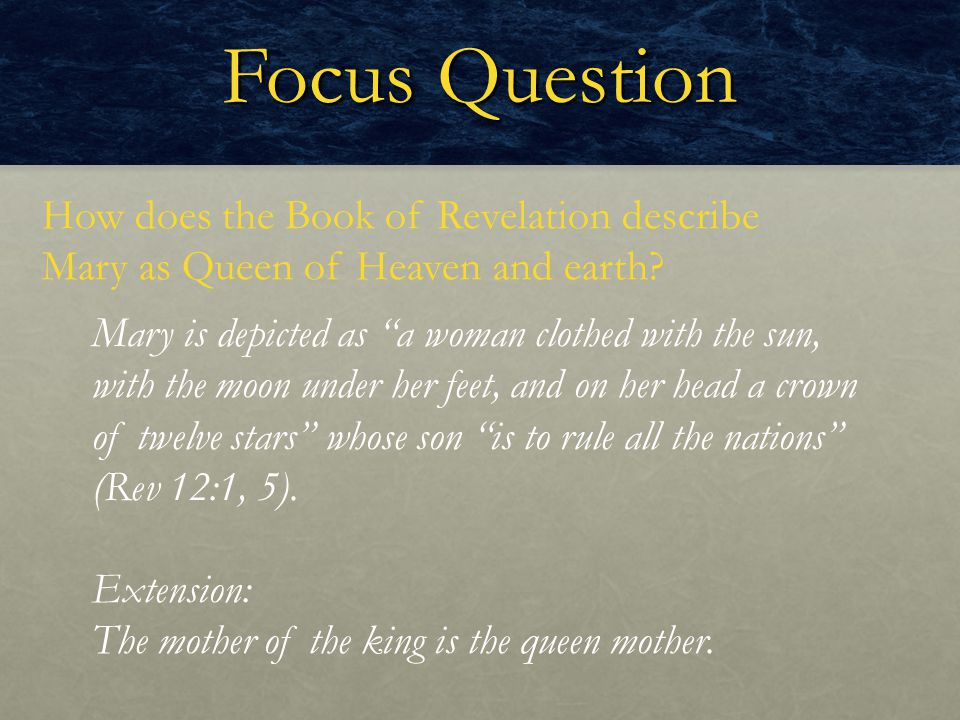 Focus Question How does the Book of Revelation describe Mary as Queen of Heaven and earth