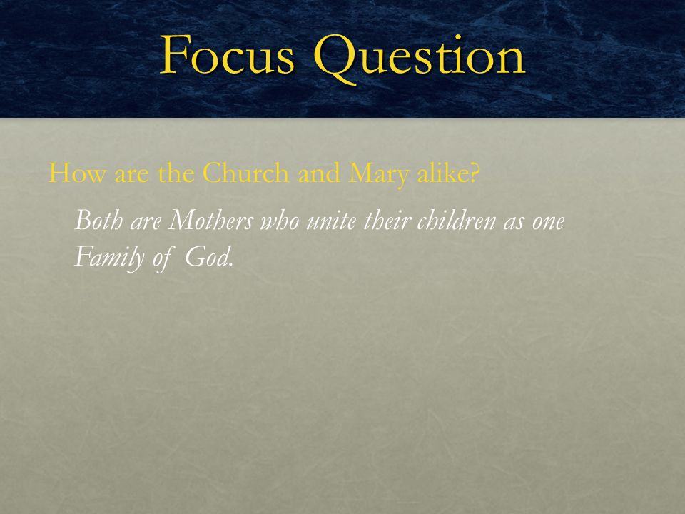 Focus Question How are the Church and Mary alike