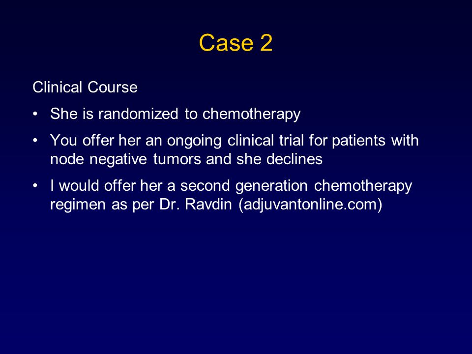 Case 2 Clinical Course She is randomized to chemotherapy