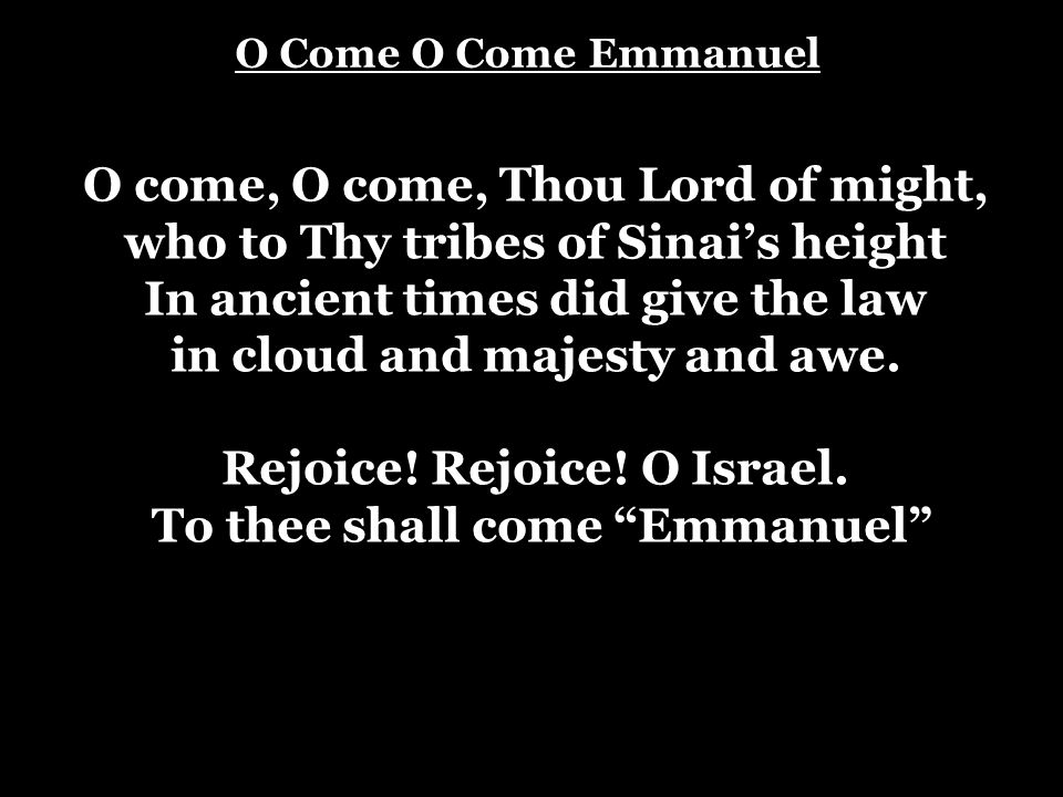 O come, O come, Thou Lord of might,
