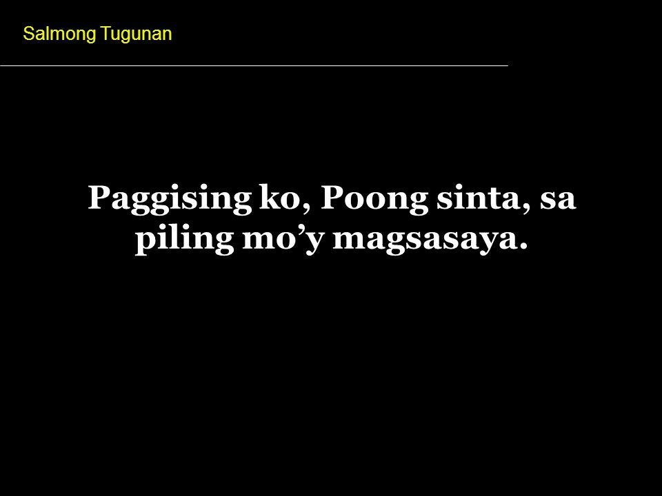 Paggising ko, Poong sinta, sa piling mo'y magsasaya.