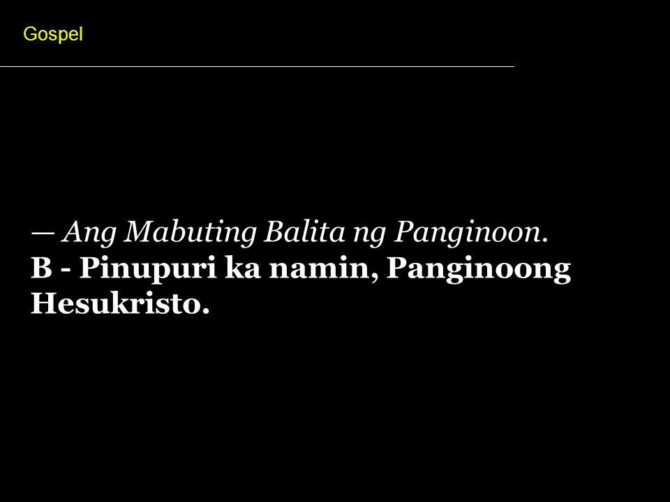 — Ang Mabuting Balita ng Panginoon.