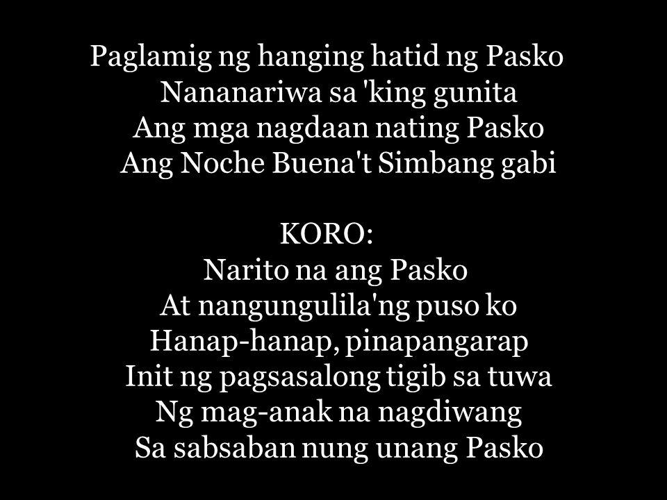 Paglamig ng hanging hatid ng Pasko Nananariwa sa king gunita Ang mga nagdaan nating Pasko Ang Noche Buena t Simbang gabi