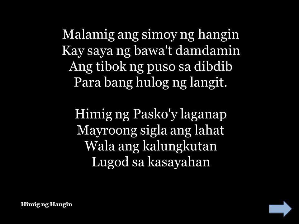 Malamig ang simoy ng hangin Kay saya ng bawa t damdamin Ang tibok ng puso sa dibdib Para bang hulog ng langit.