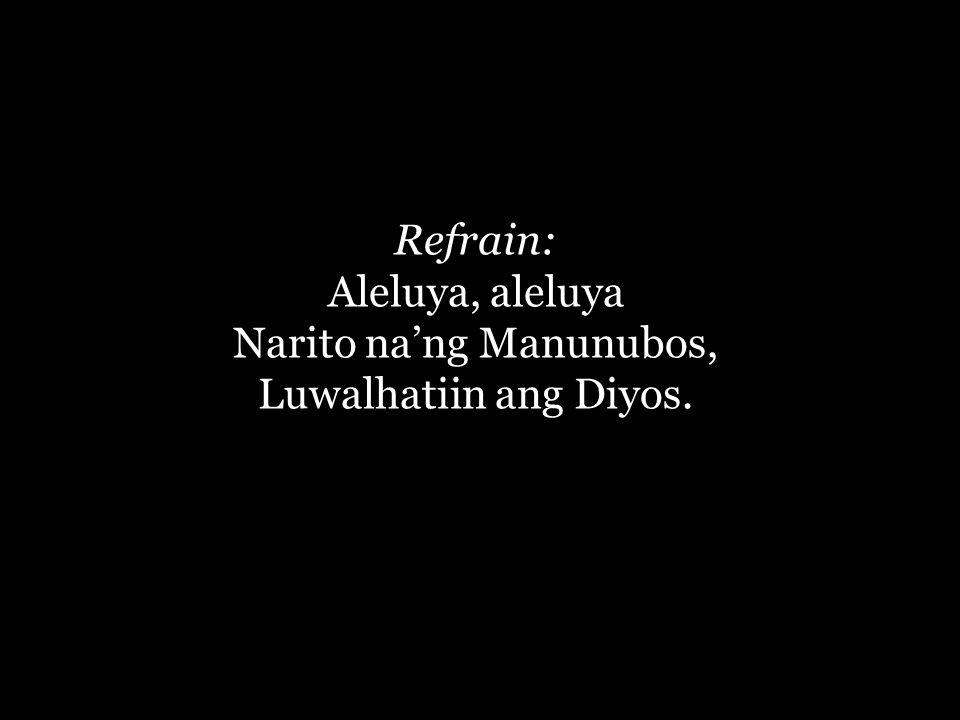 Aleluya, aleluya Narito na'ng Manunubos, Luwalhatiin ang Diyos.