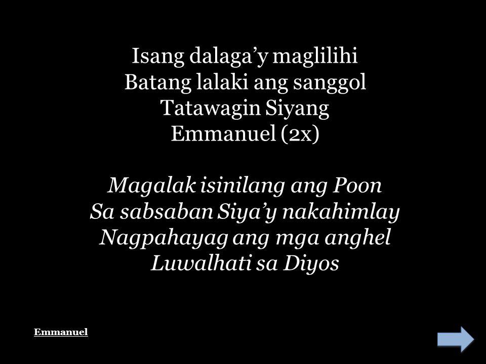 Isang dalaga'y maglilihi Batang lalaki ang sanggol Tatawagin Siyang Emmanuel (2x)