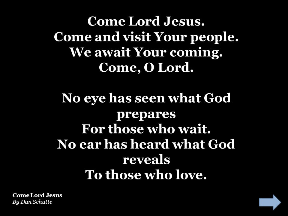 Come and visit Your people. We await Your coming. Come, O Lord.
