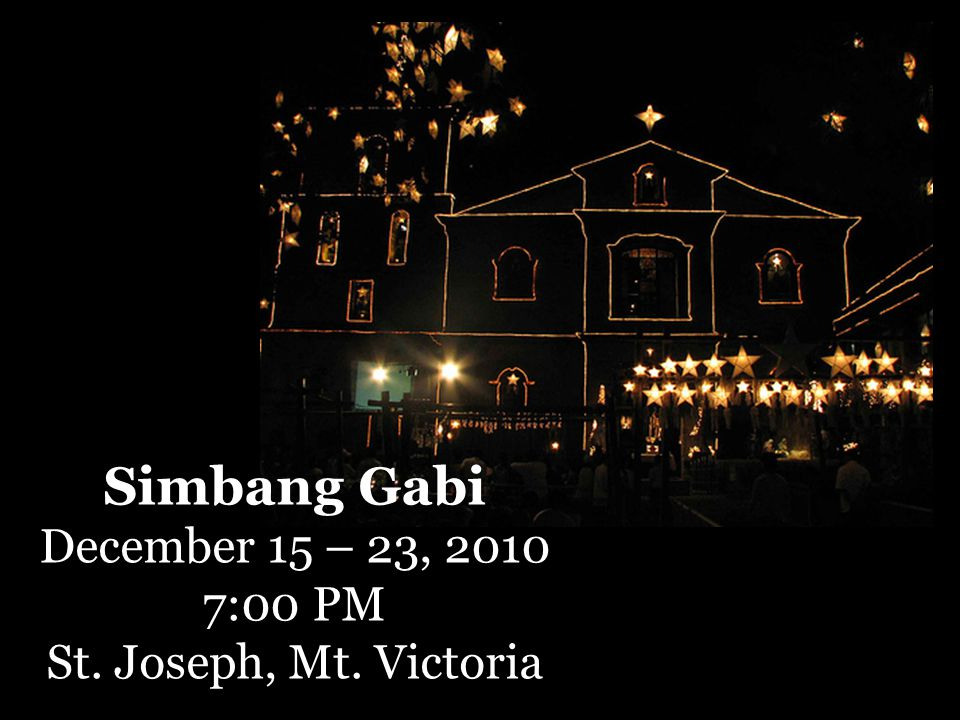 Simbang Gabi December 15 – 23, 2010 7:00 PM St. Joseph, Mt. Victoria