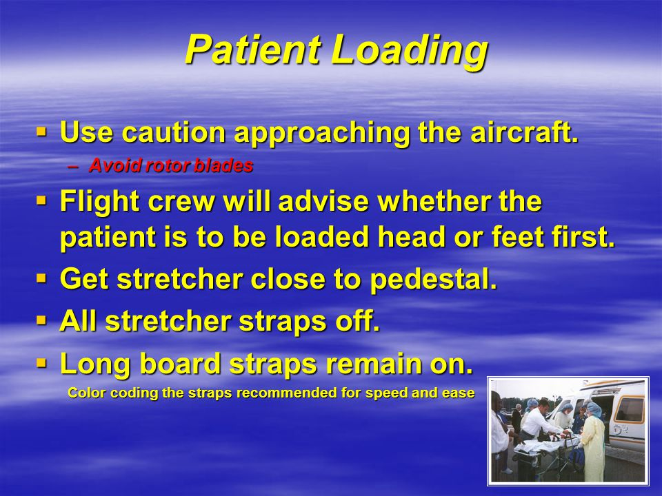 Patient Loading Use caution approaching the aircraft.