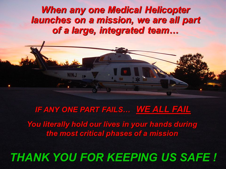 IF ANY ONE PART FAILS… WE ALL FAIL THANK YOU FOR KEEPING US SAFE !