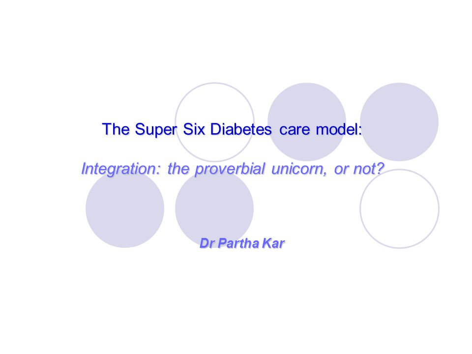 The Super Six Diabetes care model: Integration: the proverbial unicorn, or not