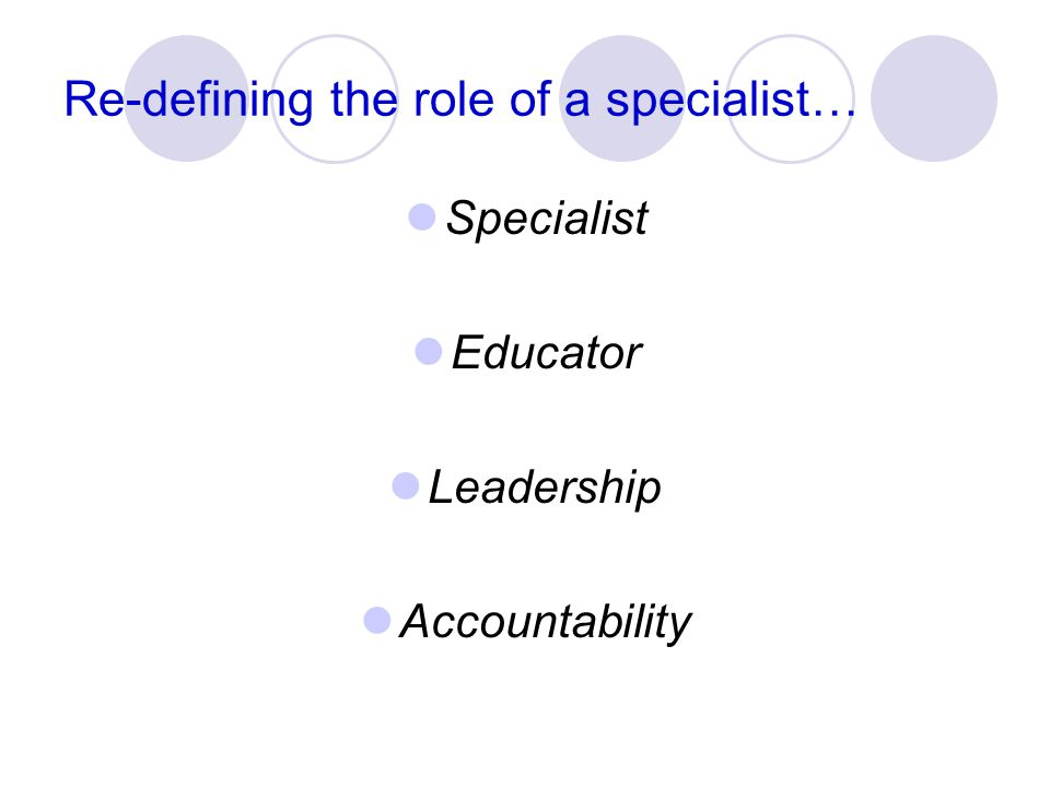 Re-defining the role of a specialist…