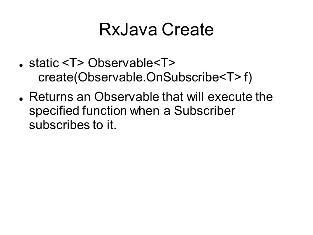 RxJava Create static <T> Observable<T> create(Observable.OnSubscribe<T> f)