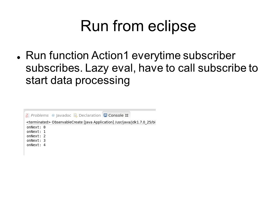 Run from eclipse Run function Action1 everytime subscriber subscribes.
