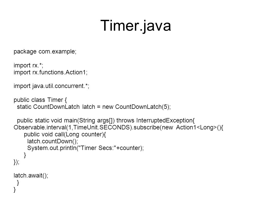 Timer.java package com.example; import rx.*;