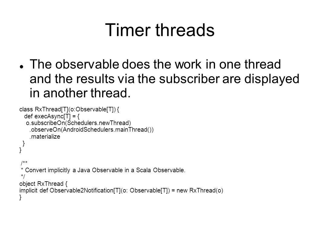 Timer threads The observable does the work in one thread and the results via the subscriber are displayed in another thread.