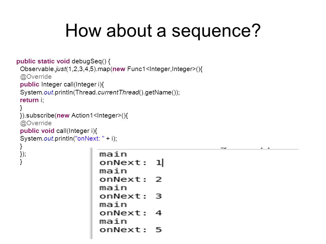 How about a sequence public static void debugSeq() {