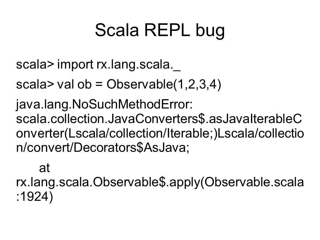 Scala REPL bug scala> import rx.lang.scala._