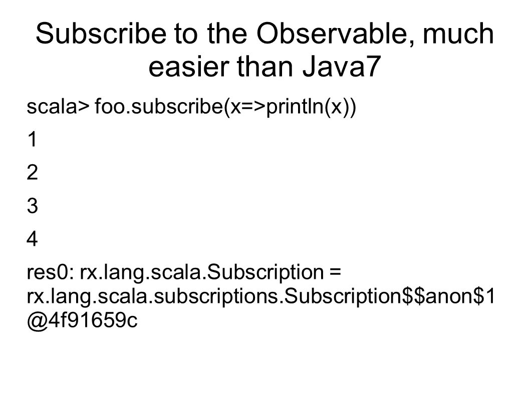 Subscribe to the Observable, much easier than Java7