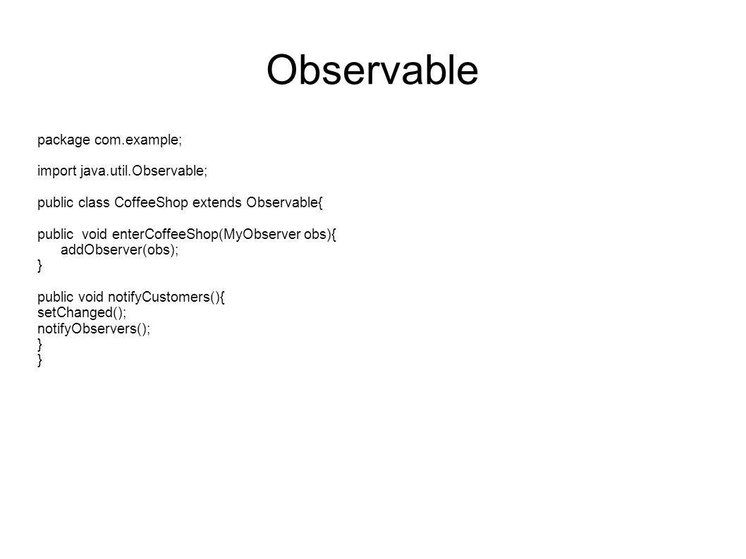 Observable package com.example; import java.util.Observable;
