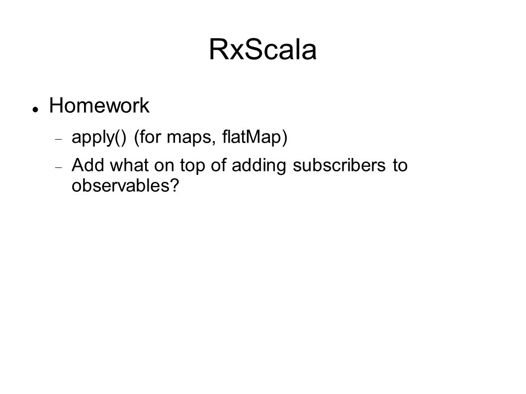 RxScala Homework apply() (for maps, flatMap)