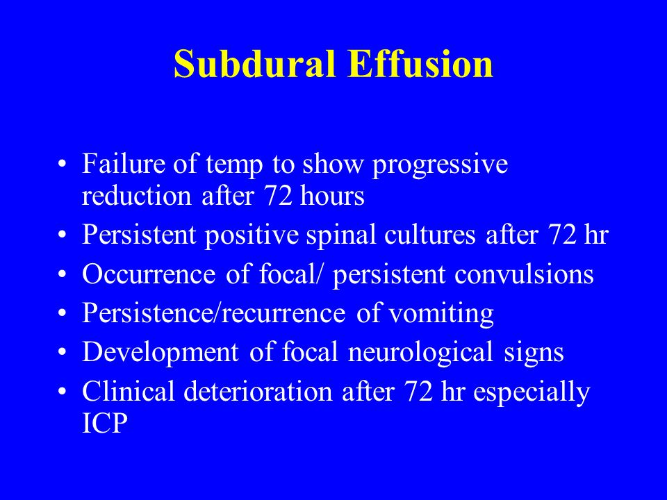 Con Samaan Subdural Effusion. Failure of temp to show progressive reduction after 72 hours. Persistent positive spinal cultures after 72 hr.