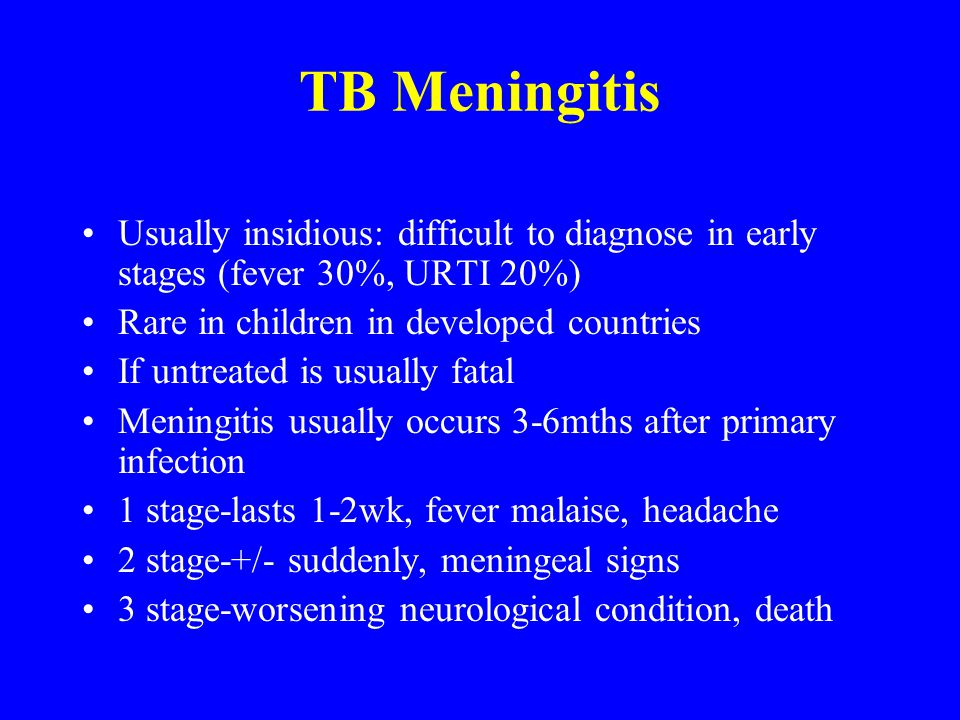 Con Samaan TB Meningitis. Usually insidious: difficult to diagnose in early stages (fever 30%, URTI 20%)